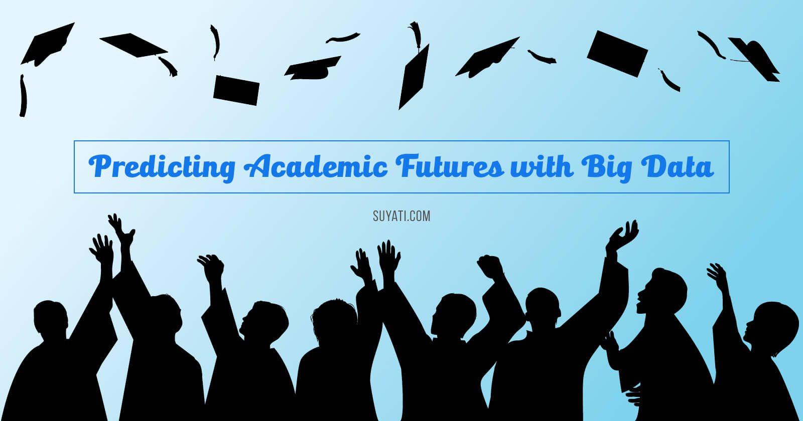Predicting Academic Futures with Big Data