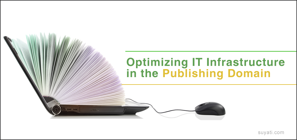 Optimizing IT Infrastructure in the Publishing Domain