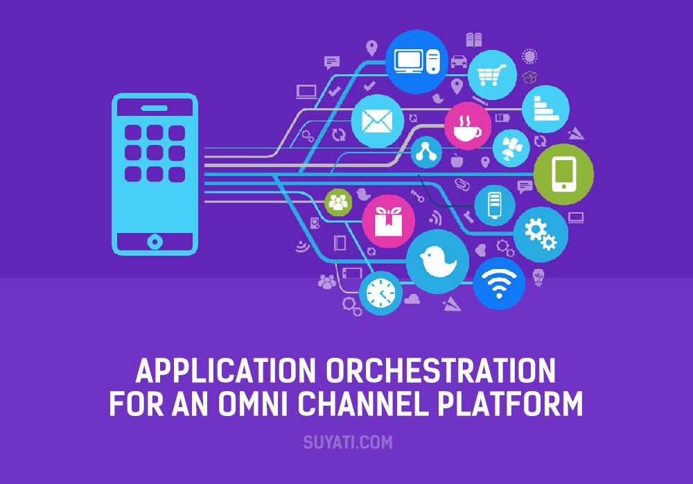 Application Orchestration for an OmniChannel Platform