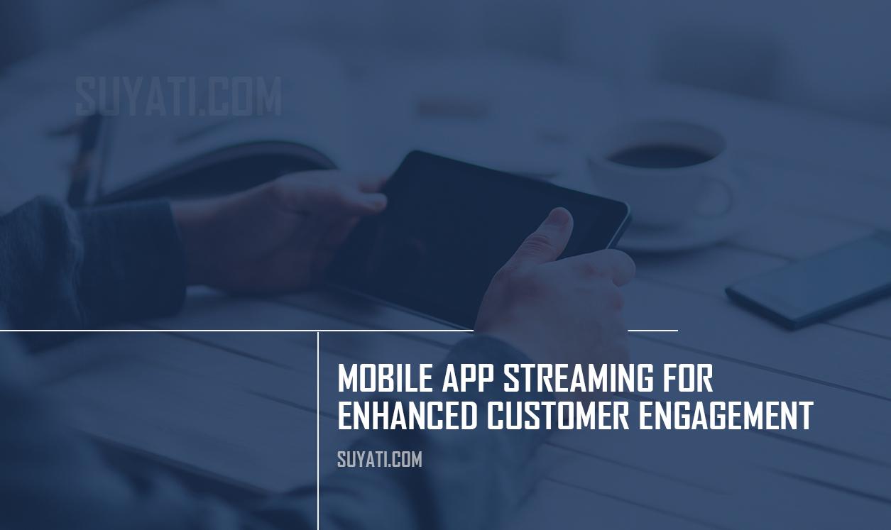 mobile-app-streaming-for-enhanced-customer-engagement