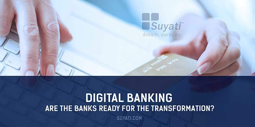 Digital Banking: Are the banks ready for the transformation?