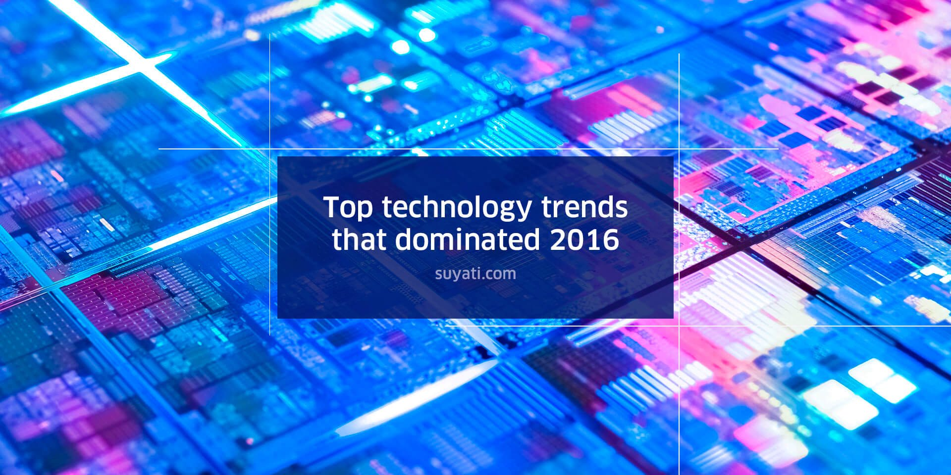 a-quick-glance-at-the-top-technology-trends-that-dominated-2016