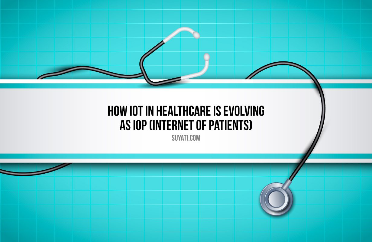 How IoT in Healthcare is evolving as IoP (Internet of Patients)