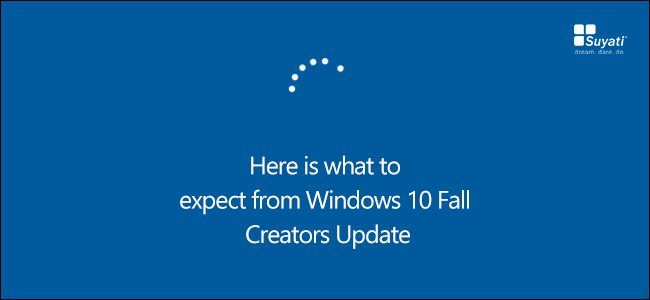 Here is what to expect from Windows 10 Fall Creators Update