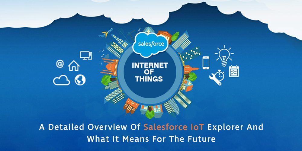 All You Need To Know About The Salesforce IoT Explorer