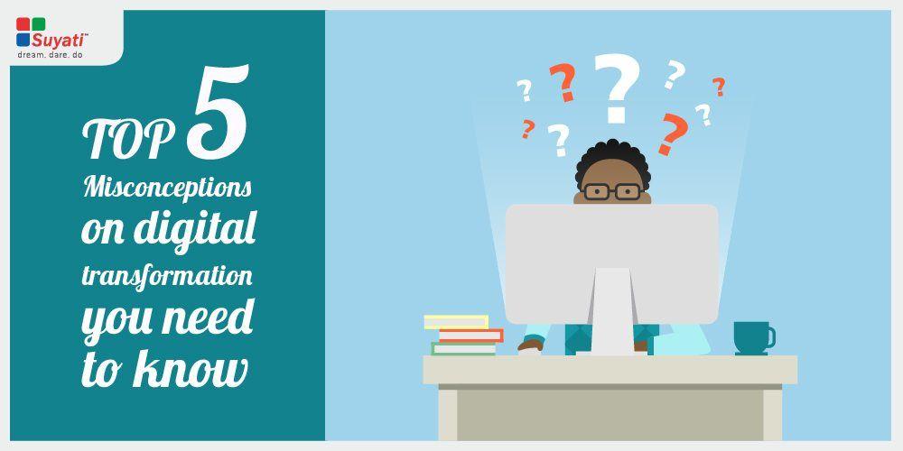 Top five misconceptions that enterprises have about Digital Transformation