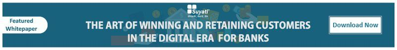 How Financial Institutions Win and Retain Customers in the Digital Era