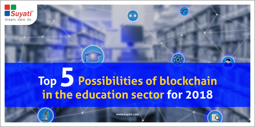 Top 5 Possibilities of blockchain in the education sector for 2018