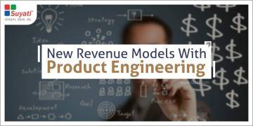 How Can Businesses Create New Revenue Models With Product Engineering?