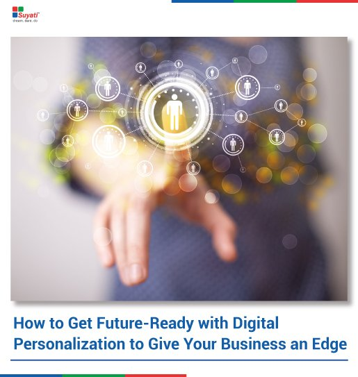 How to Get Future-Ready with Digital Personalization to Give Your Business an Edge